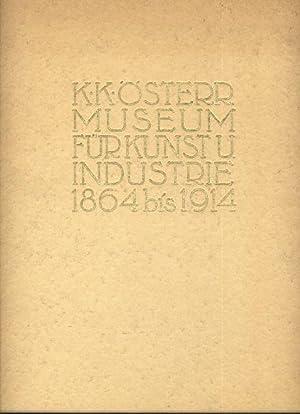 Das K. K. Österreichische Museum für Kunst und Industrie 1864-1914. Mit zahlr. Abb.