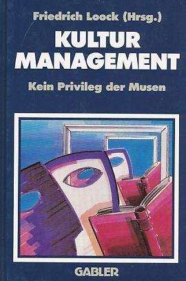 Kulturmanagement : kein Privileg der Musen. Mit: Loock, Friedrich [Hrsg.]: