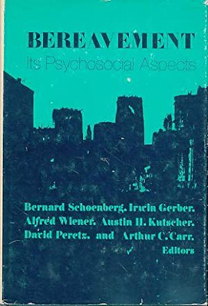Bereavement. Its psychosocial aspects.: Schoenberg, Bernard (Ed.):