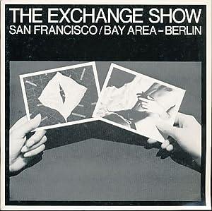 The Exchange Show San Francisco / Bay-Area - Berlin. Galerie Franz Mehring, September 1981.: ...