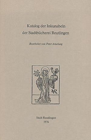 Katalog der Inkunabeln der Stadtbücherei Reutlingen.: Amelung, Peter (Bearb.):