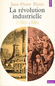 La révolution industrielle 1780-1880.: Rioux , Jean-Pierre: