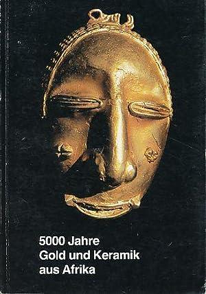 5000 Jahre Gold und Keramik aus Afrika.