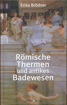 Römische Thermen und antikes Badewesen.: Brödner, Erika: