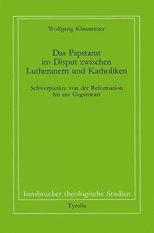Das Papstamt im Disput zwischen Lutheranern und Katholiken - Schwerpunkte von der Reformation bis ...