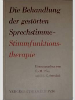 Die Behandlung der gestörten Sprechstimme - Stimmfunktionstherapie.: Pfau, Eva-Maria und ...