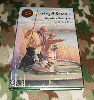 LIVING A DREAM; Education of a Duck Hunter (LIMITED EDITION)