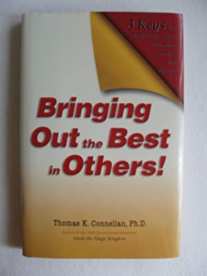 Bringing Out the Best in Others! - Three Keys for Business Leaders, Educators, Coaches and Parents