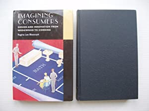 Imagining Consumers - Design and Innovation from Wedgwood to Corning