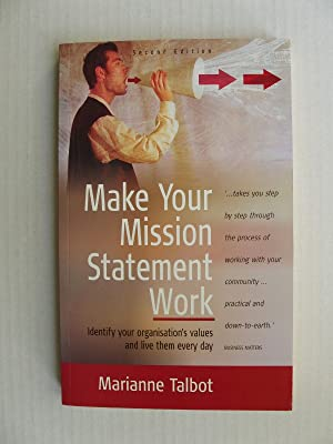 Make Your Mission Statement Work - Identify Your Organisation's Values and Live Up to Them Every Day