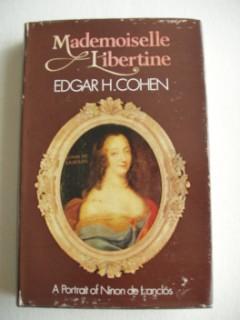 Mademoiselle Libertine - A Portrait of Ninon: Cohen, Edgar H.