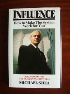 Influence - How to Make the System Work for You - A Handbook for the Modern Macchiavelli