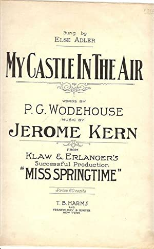 My Castle in the Air. Words by P.G. Wodehouse. Music by Jerome Kern: Wodehouse, P.G.; Kern, Jerome