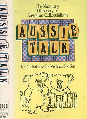 AUSSIE TALK.The Macquarie Dictionary of Australian Colloquialiisms