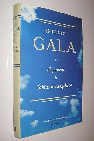 EL POEMA DE TOBIAS DESANGELADO - ANTONIO: ANTONIO GALA