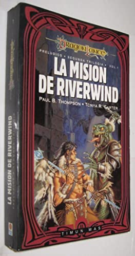 LA MISION DE RIVERWIND - PAUL B. THOMPSON Y TONYA CARTER - DRAGONLANCE