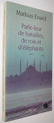 PARLE-LEUR DE BATAILLES, DE ROIS ET D: MATHIAS ENARD