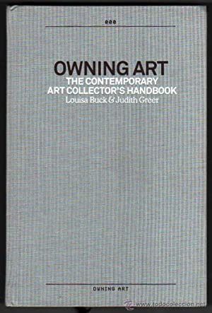 OWNING ART - THE CONTEMPORARY ART COLLECTOR S HANDBOOK - L.BUCK Y J.GREER