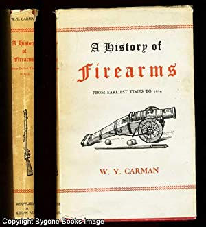 A HISTORY OF FIREARMS from Earliest Times: Carman, W.Y.