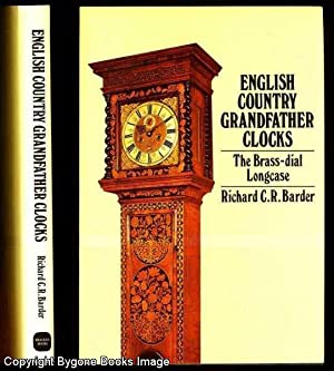 English Country Grandfather Clocks, The Brass-Dial Longcase: Barder, Richard C