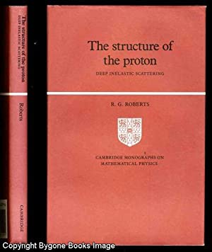 The Structure of the Proton, Deep Inelastic Scattering: Roberts, R G