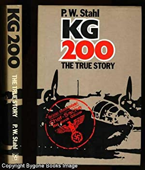 KG 200 The True Story: Stahl, P W