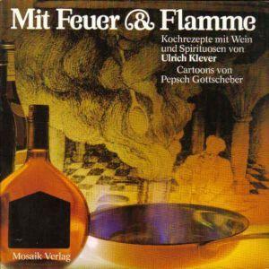 Mit Feuer & Flamme. Kochrezepte mit Wein: Klever, Ulrich