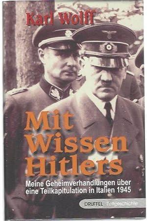 Mit Wissen Hitlers Meine Geheimverhandlungen über eine: Wolff, Karl