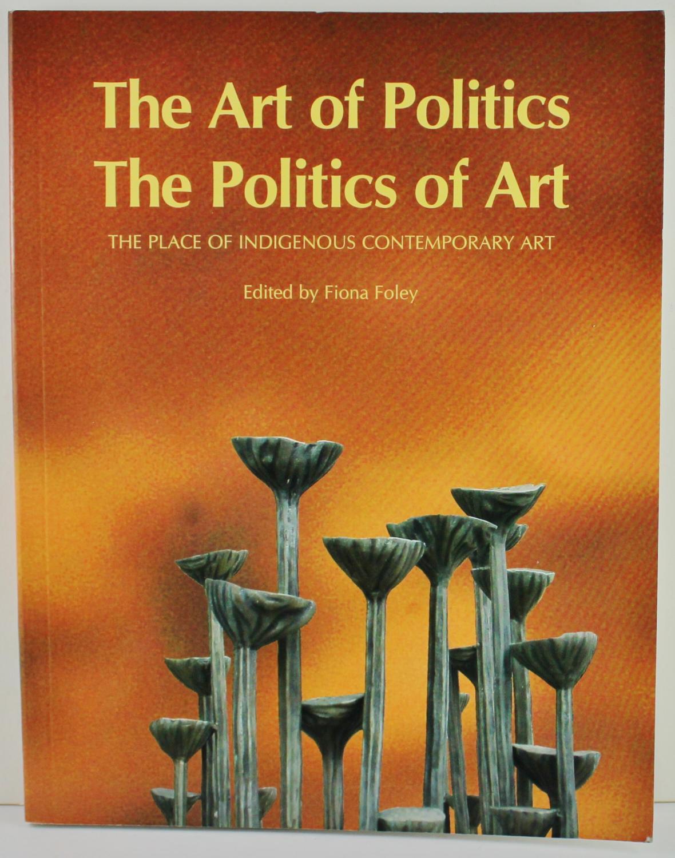 The Art of Politics The Politics of Art the