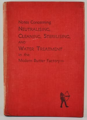 Notes Concerning Neutralising Cleaning Sterilising and Water Treatment in the Modern Butter Factory