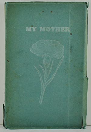 My Mother a tribute to the mothers of our land in poems and prose collected from many sources