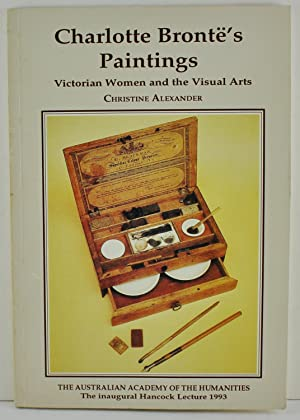 Charlotte Bronte's Paintings Victorian women and the: Alexander, Christine; Bronte,