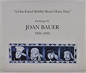 A One-Eared Rabbit Wears Many Hats etchings: Bauer, Joan; Bauer-Andrews,