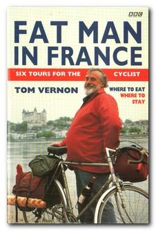 Fat Man In France Six Tours for: Vernon, Tom