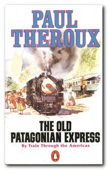 The Old Patagonian Express By Train Through: Theroux, Paul