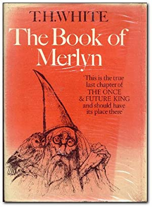 The Book of Merlyn The Unpublished Conclusion: White, T H