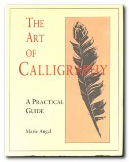 The Art Of Calligraphy A Practical Guide: Angel, Marie