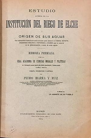 Estudio Acerca De La Institución Del Riego De Elche y Origen De Sus Aguas: Pedro Ibarra y ...