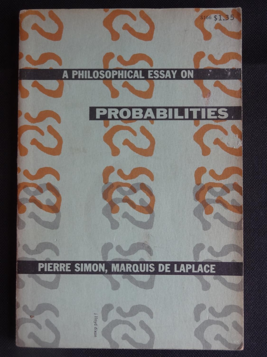a philosophical essay on probabilities A philosophical essay on probabilities - entrust your paper to us and we will do our best for you original essays at affordable costs available here will turn your studying into delight experienced writers working in the service will fulfil your assignment within the deadline.