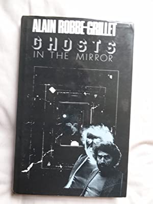 GHOSTS IN THE MIRROR: ROBBE-GRILLET, trans. Jo