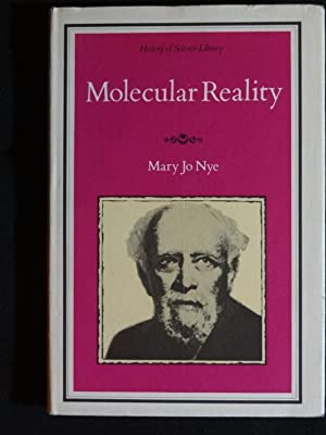 MOLECULAR REALITY A Perspective on the Scientific: NYE, Mary Jo