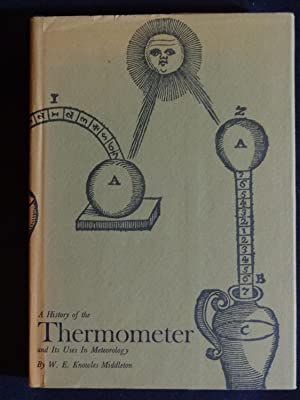 A HISTORY OF THE THERMOMETER AND ITS: KNOWLES MIDDLETON, W.E.