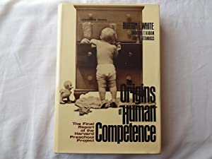 THE ORIGINS OF HUMAN COMPETENCE. The Final: WHITE, Burton L.,