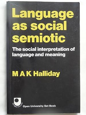 LANGUAGE AS SOCIAL SEMIOTIC The social interpretation: HALLIDAY, M.A.K.