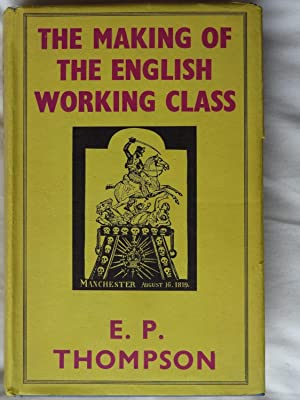 an analysis of ep thompsons book the making of the english working class E p thompson 's ground the making of the english working class- e p lance carter gives an account and analysis of the hugely successful wildcat strike wave.