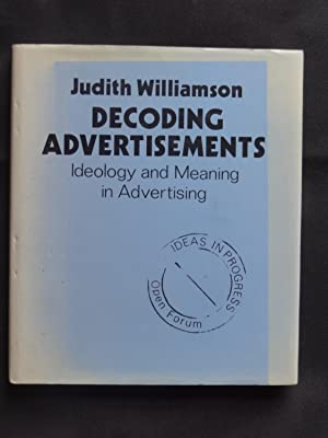 DECODING ADVERTISEMENTS Ideology and Meaning in Advertising: WILLIAMSON, Judith