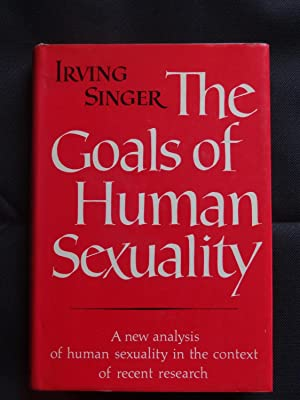 THE GOALS OF HUMAN SEXUALITY: SINGER, Irving