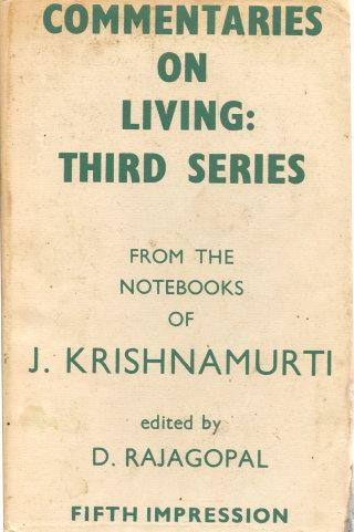 COMMENTARIES ON LIVING Third Series from the Notebooks of J. Krishnamurti