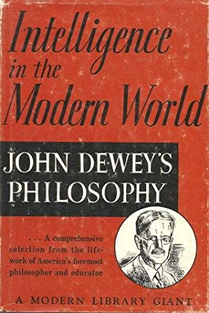 INTELLIGENCE IN THE MODERN WORLD : John Dewey's Philosophy