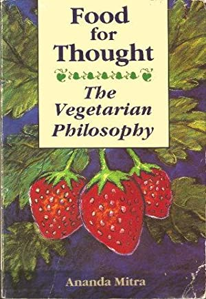 FOOD FOR THOUGHT : The Vegetarian Philosophy: Mitra, Ananda